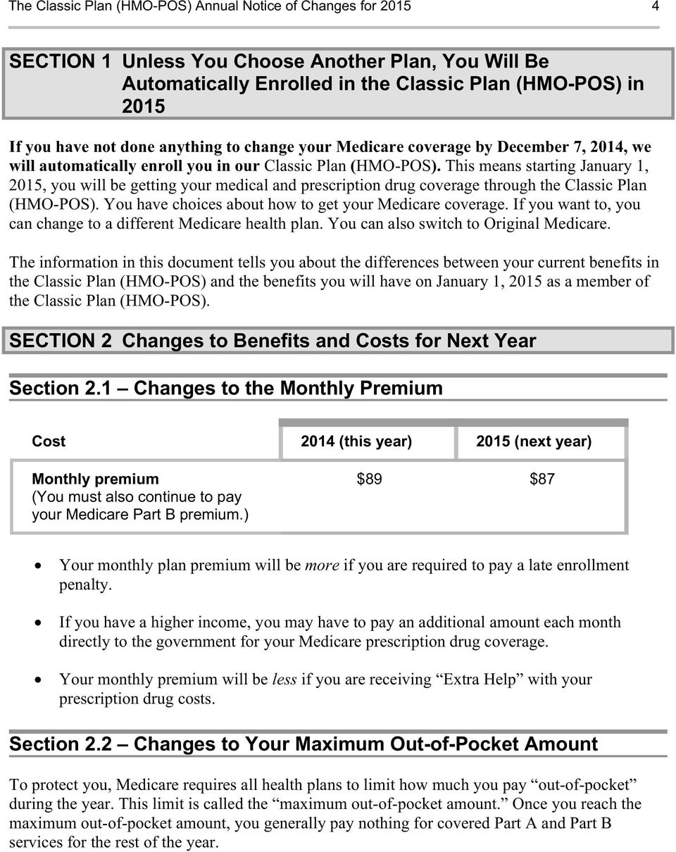 This means starting January 1, 2015, you will be getting your medical and prescription drug coverage through the Classic Plan (HMO-POS). You have choices about how to get your Medicare coverage.