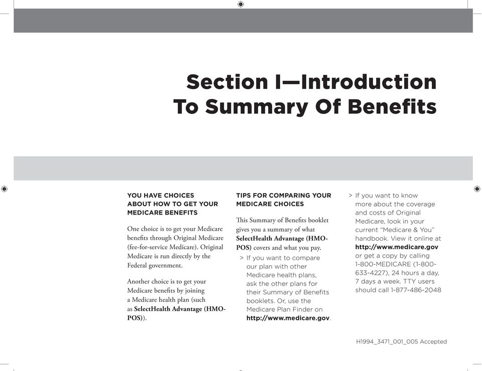 TIPS FOR COMPARING YOUR MEDICARE CHOICES This Summary of Benefits booklet gives you a summary of what SelectHealth Advantage (HMO- POS) covers and what you pay.
