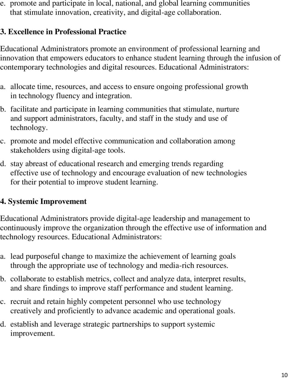 of contemporary technologies and digital resources. Educational Administrators: a. allocate time, resources, and access to ensure ongoing professional growth in technology fluency and integration. b.