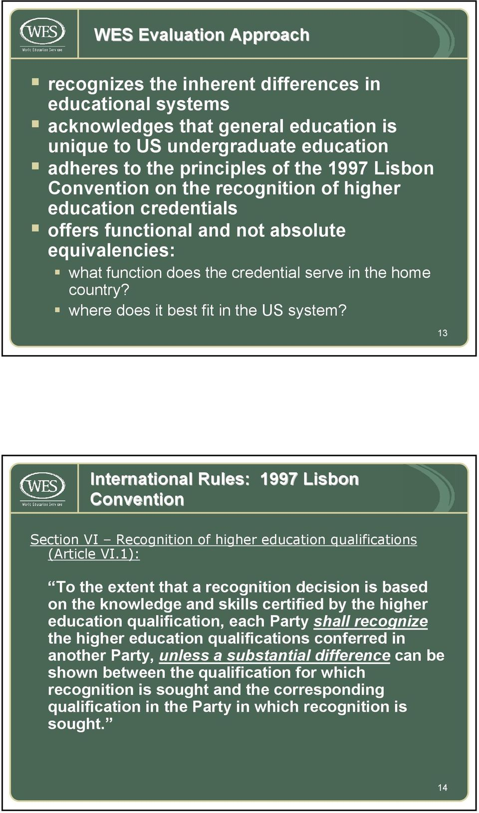 where does it best fit in the US system? 13 International Rules: 1997 Lisbon Convention Section VI Recognition of higher education qualifications (Article VI.