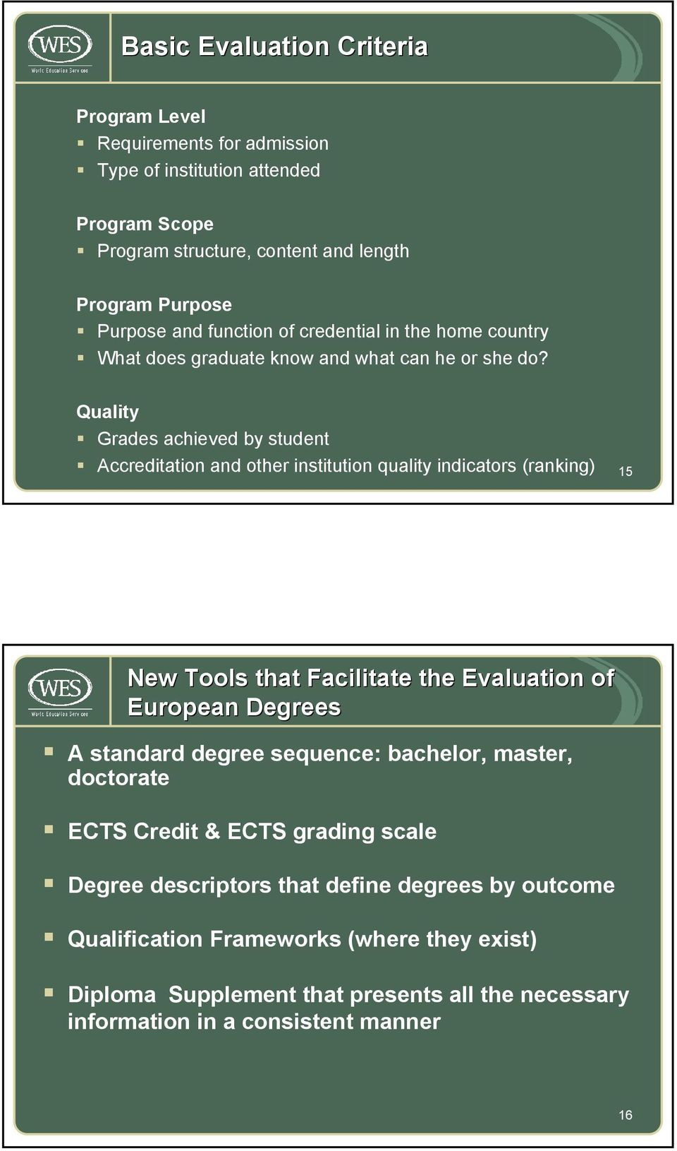 Quality Grades achieved by student Accreditation and other institution quality indicators (ranking) 15 New Tools that Facilitate the Evaluation of European Degrees A standard