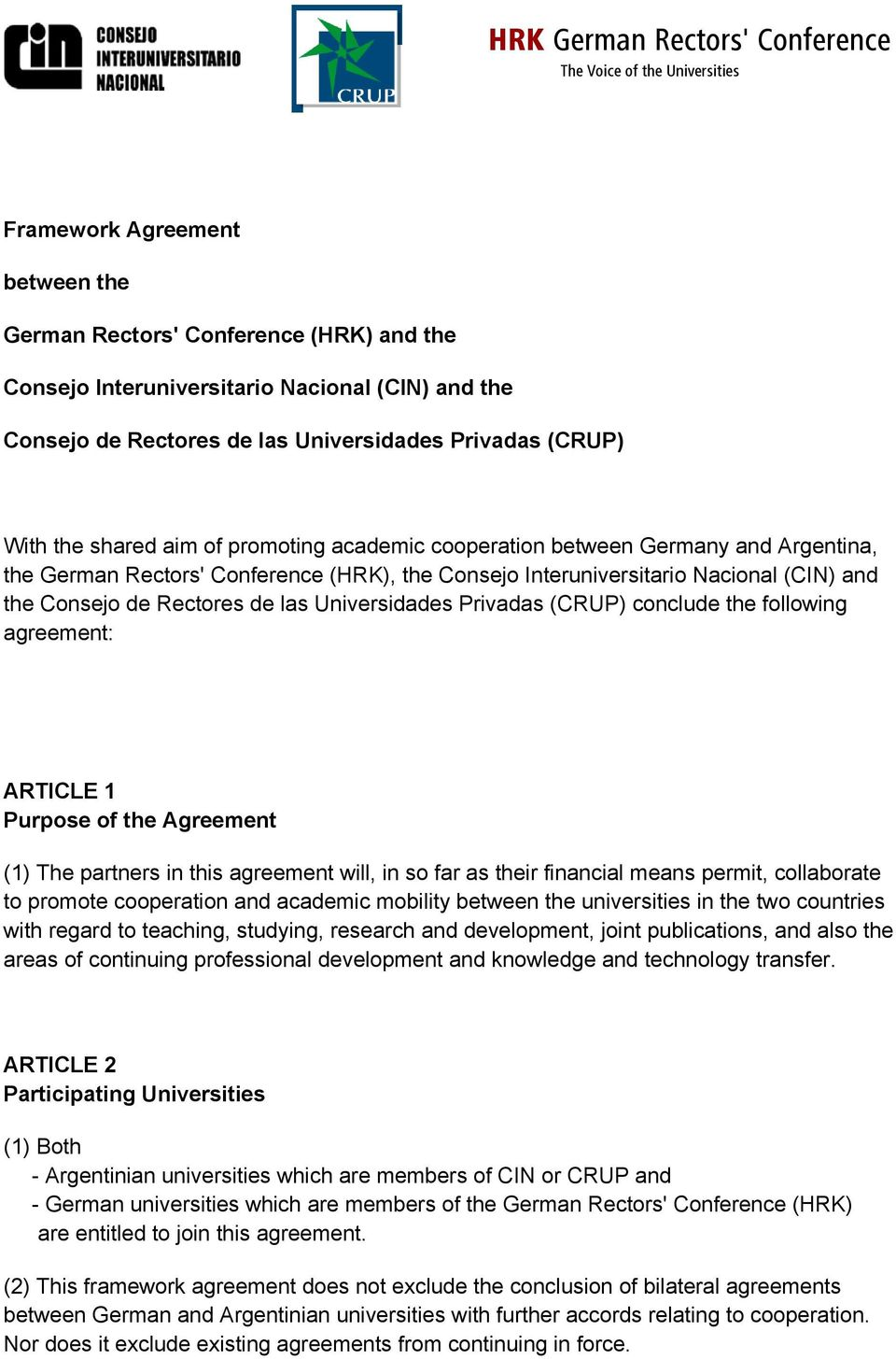 Nacional (CIN) and the Consejo de Rectores de las Universidades Privadas (CRUP) conclude the following agreement: ARTICLE 1 Purpose of the Agreement (1) The partners in this agreement will, in so far