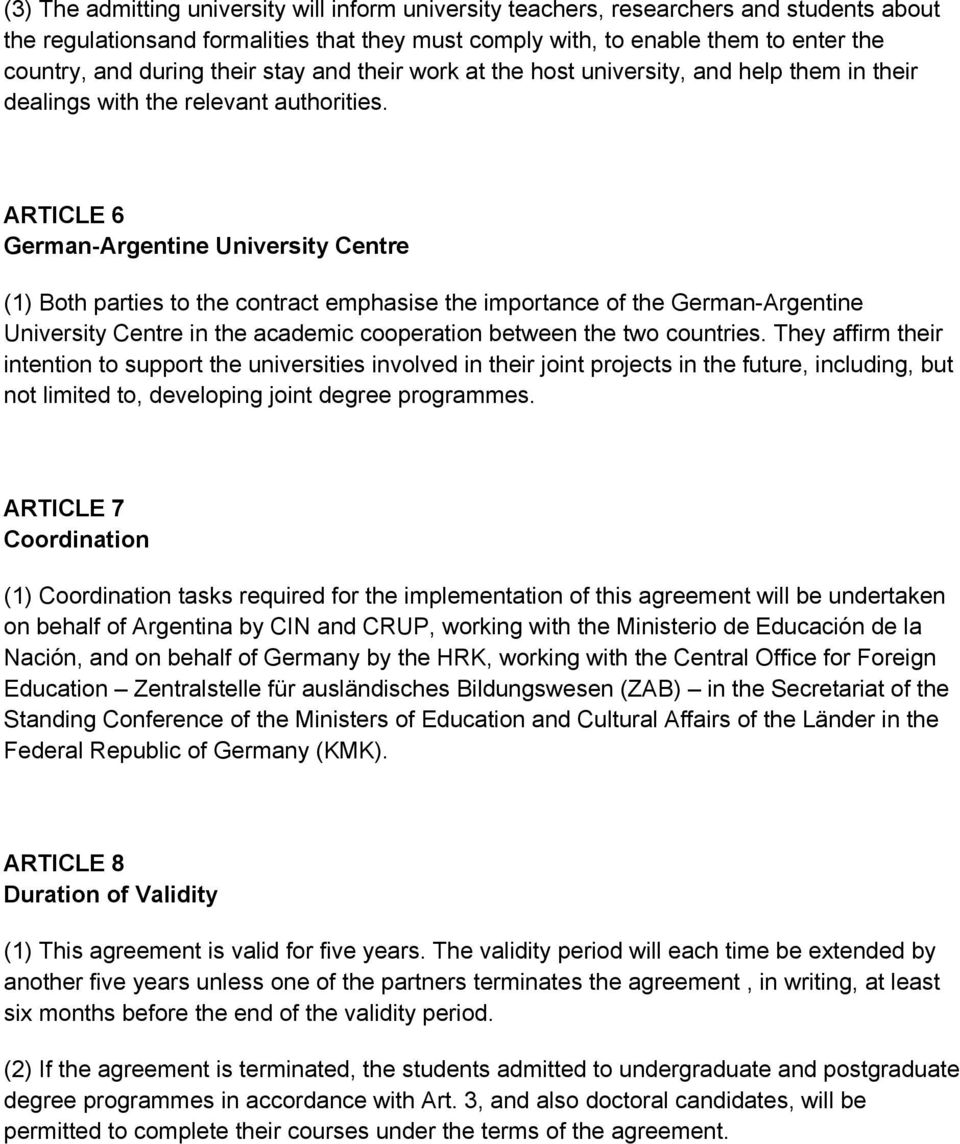ARTICLE 6 German-Argentine University Centre (1) Both parties to the contract emphasise the importance of the German-Argentine University Centre in the academic cooperation between the two countries.