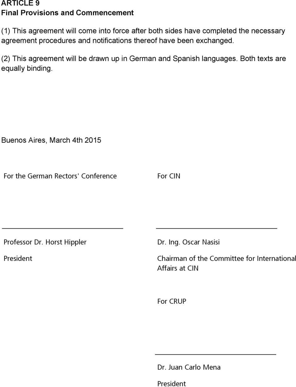 (2) This agreement will be drawn up in German and Spanish languages. Both texts are equally binding.