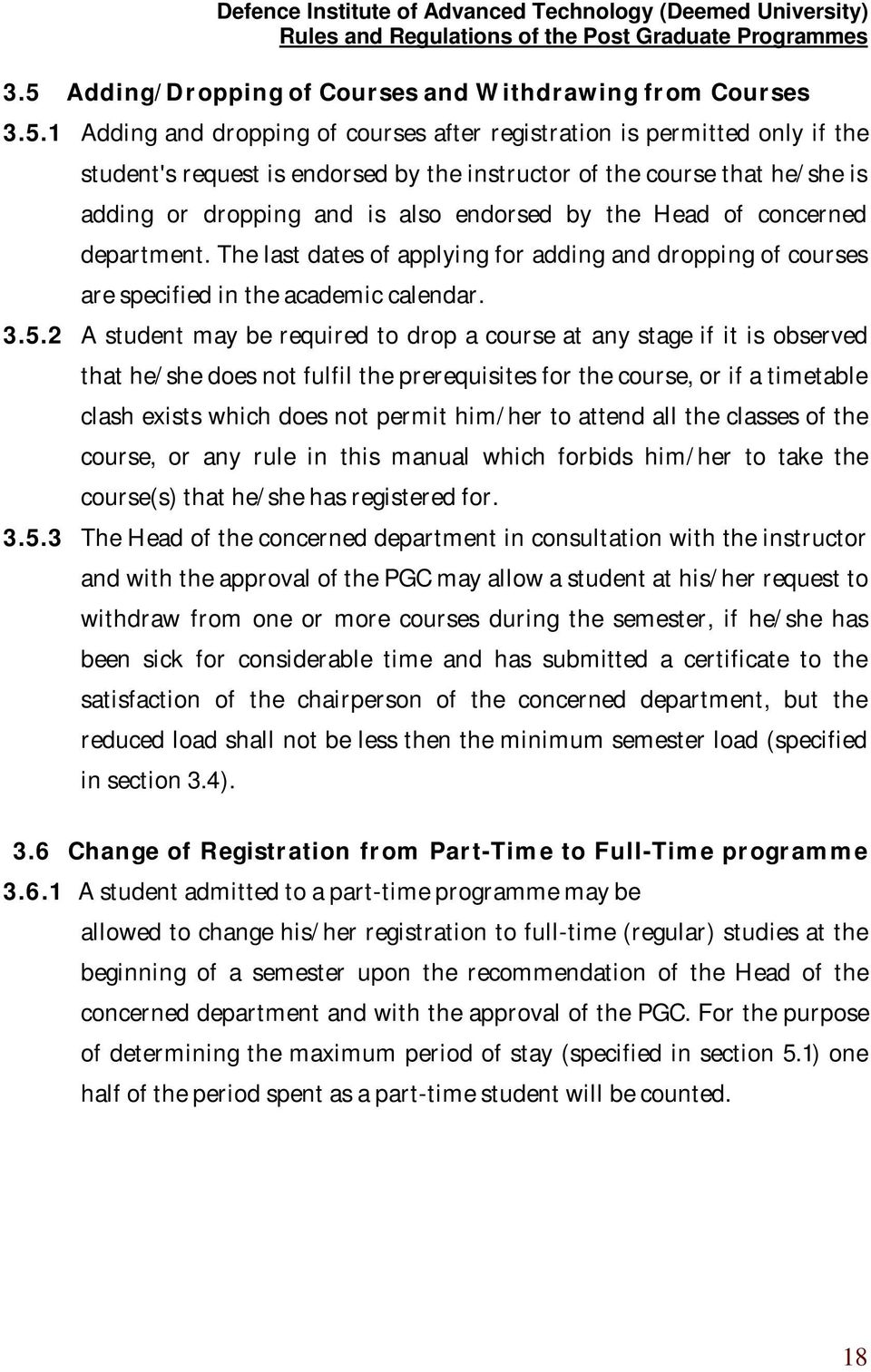 3.5.2 A student may be required to drop a course at any stage if it is observed that he/she does not fulfil the prerequisites for the course, or if a timetable clash exists which does not permit
