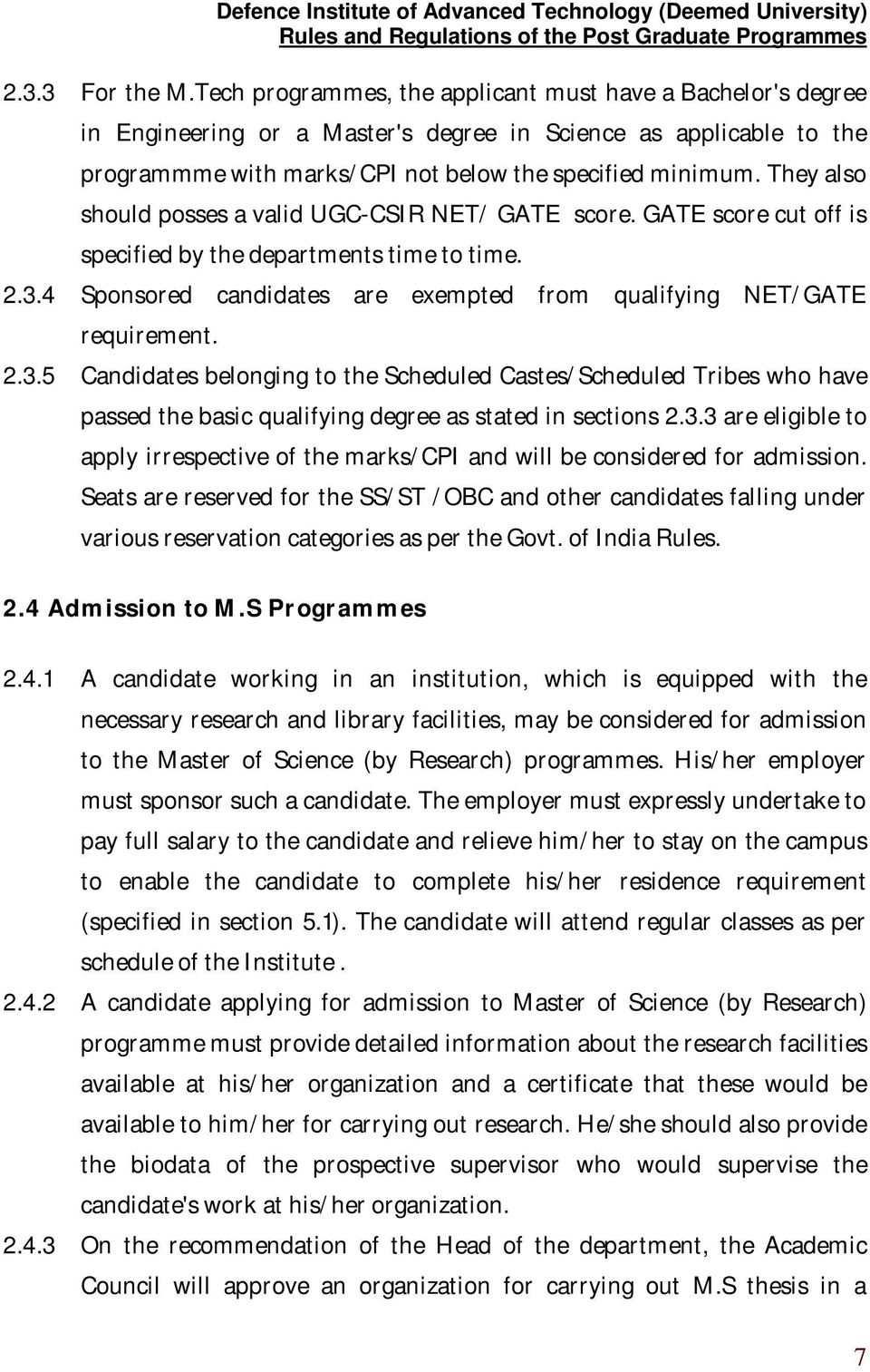 They also should posses a valid UGC-CSIR NET/ GATE score. GATE score cut off is specified by the departments time to time. 2.3.4 Sponsored candidates are exempted from qualifying NET/GATE requirement.