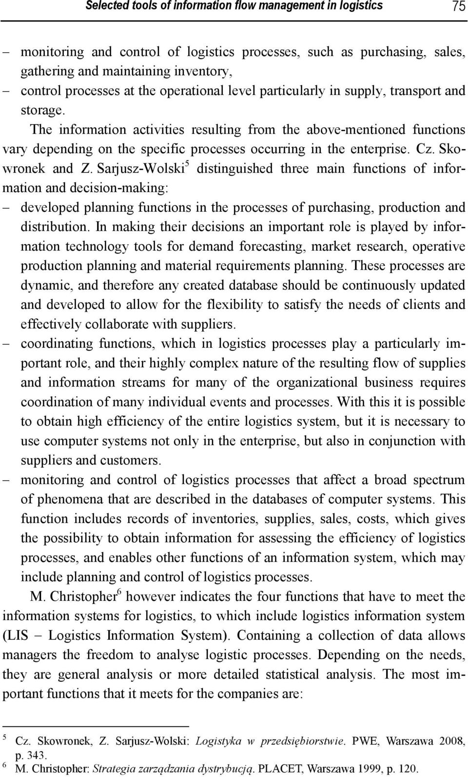The information activities resulting from the above-mentioned functions vary depending on the specific processes occurring in the enterprise. Cz. Skowronek and Z.