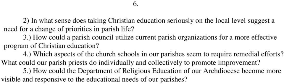 ) Which aspects of the church schools in our parishes seem to require remedial efforts?