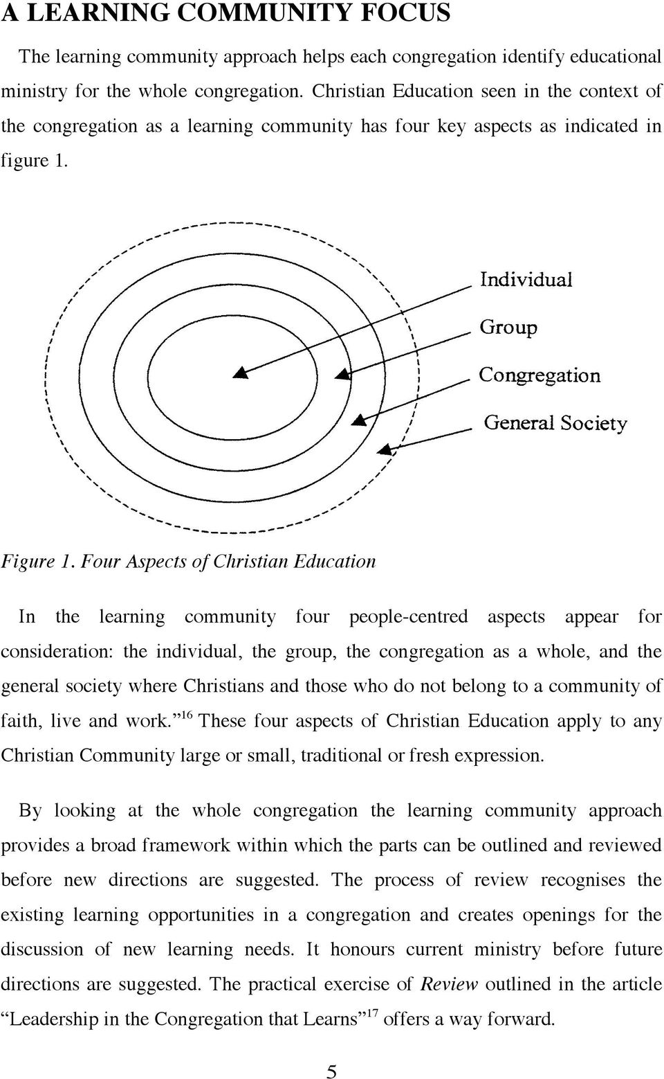 Four Aspects of Christian Education In the learning community four people-centred aspects appear for consideration: the individual, the group, the congregation as a whole, and the general society