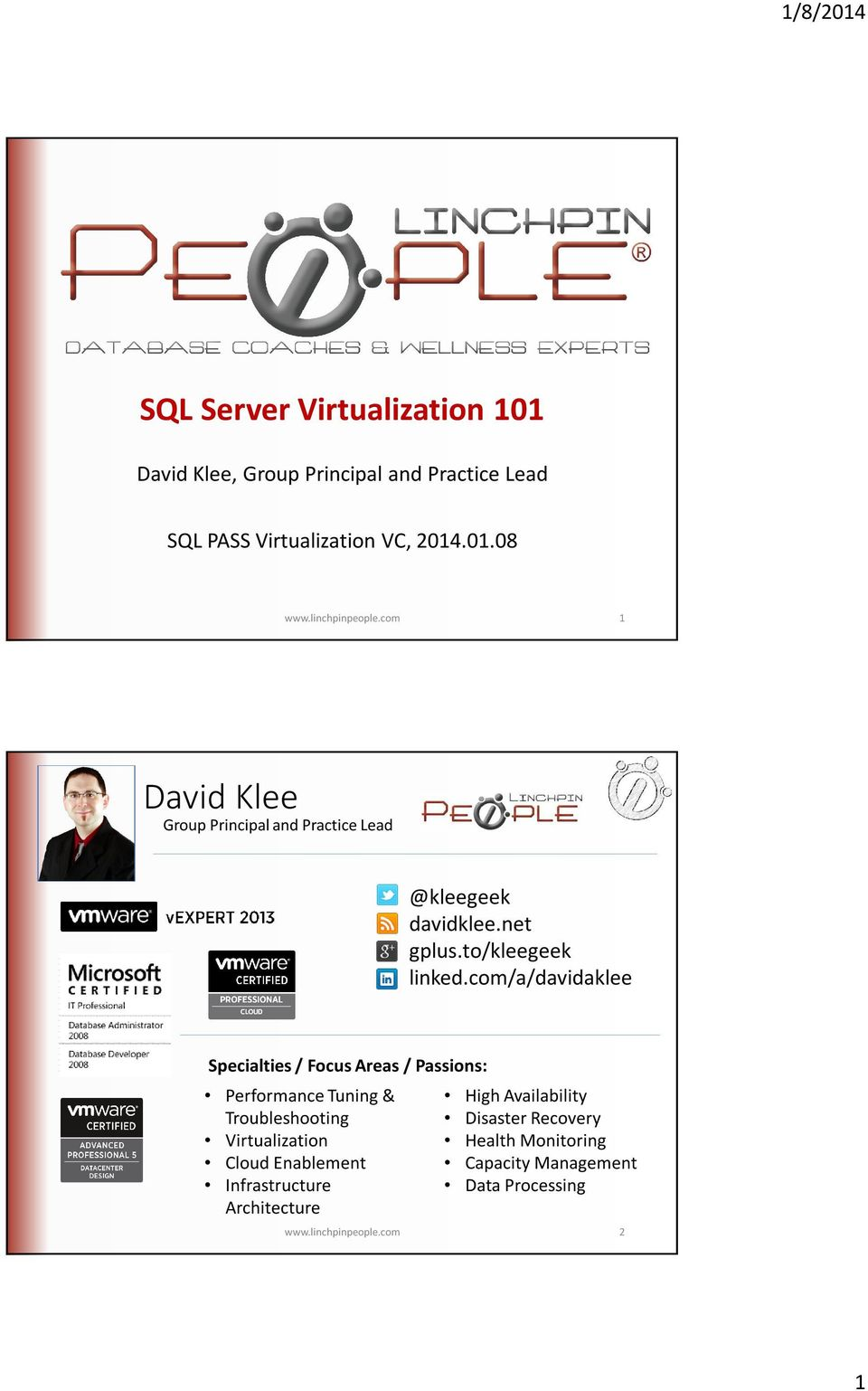 com/a/davidaklee Specialties / Focus Areas / Passions: Performance Tuning & Troubleshooting Virtualization Cloud Enablement