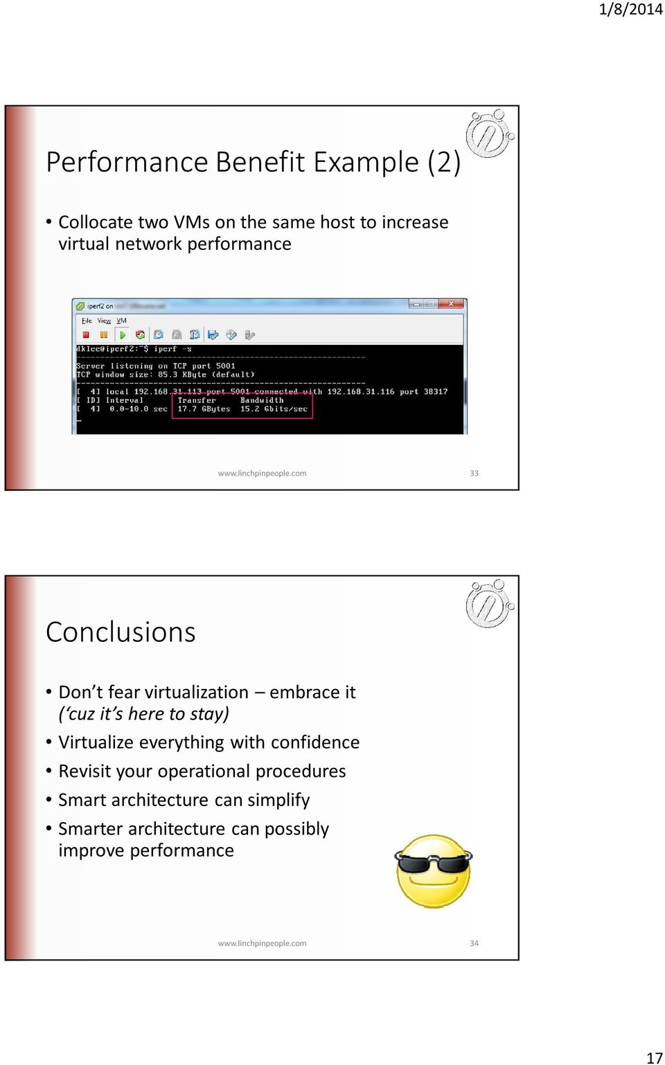 com 33 Conclusions Don t fear virtualization embrace it ( cuzit s here to stay) Virtualize