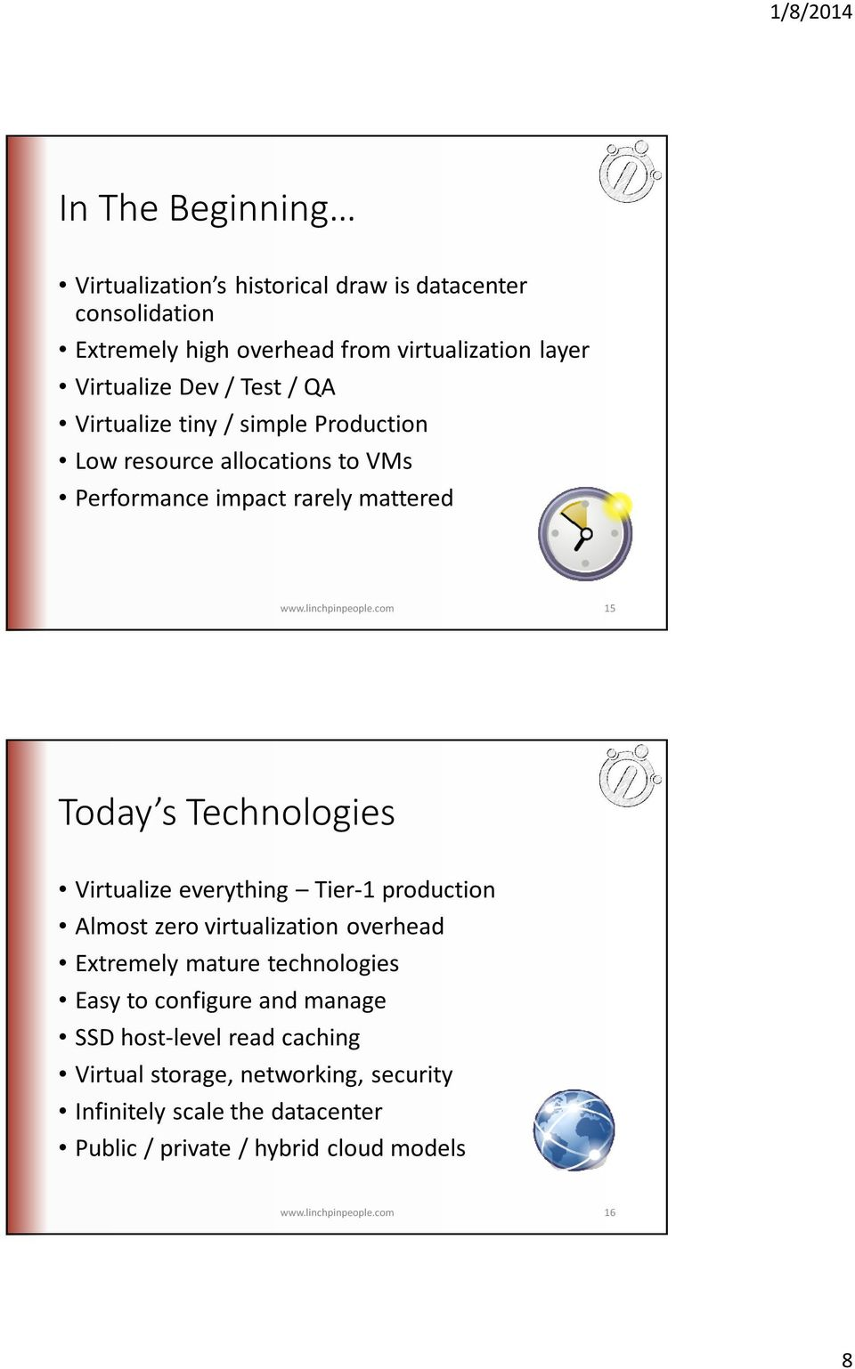 com 15 Today s Technologies Virtualize everything Tier-1 production Almost zero virtualization overhead Extremely mature technologies Easy to