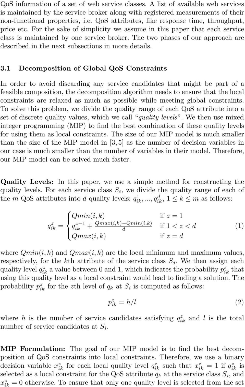 1 Decomposition of Global QoS Constraints In order to avoid discarding any service candidates that might be part of a feasible composition, the decomposition algorithm needs to ensure that the local