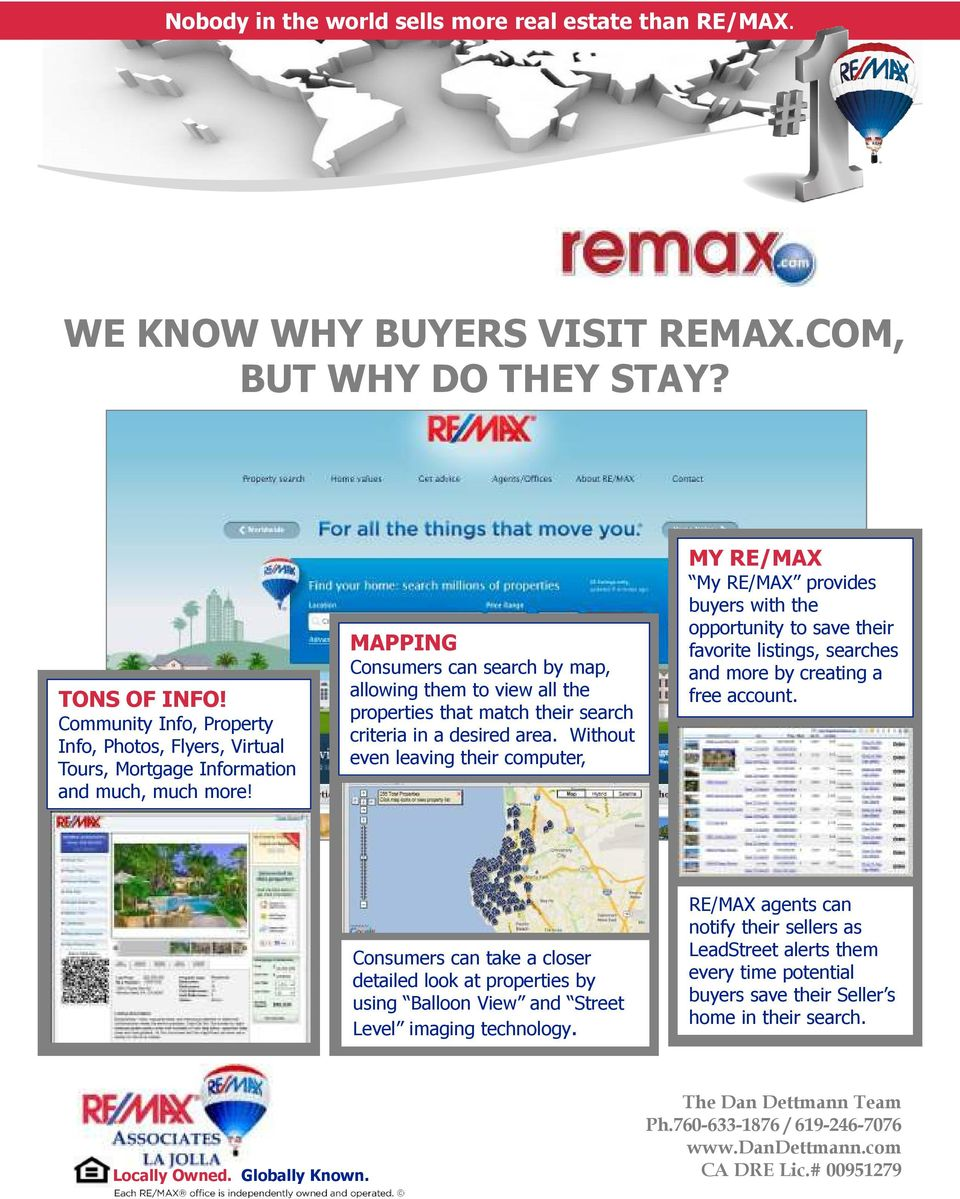 Without even leaving their computer, MY RE/MAX My RE/MAX provides buyers with the opportunity to save their favorite listings, searches and more by creating a free account.