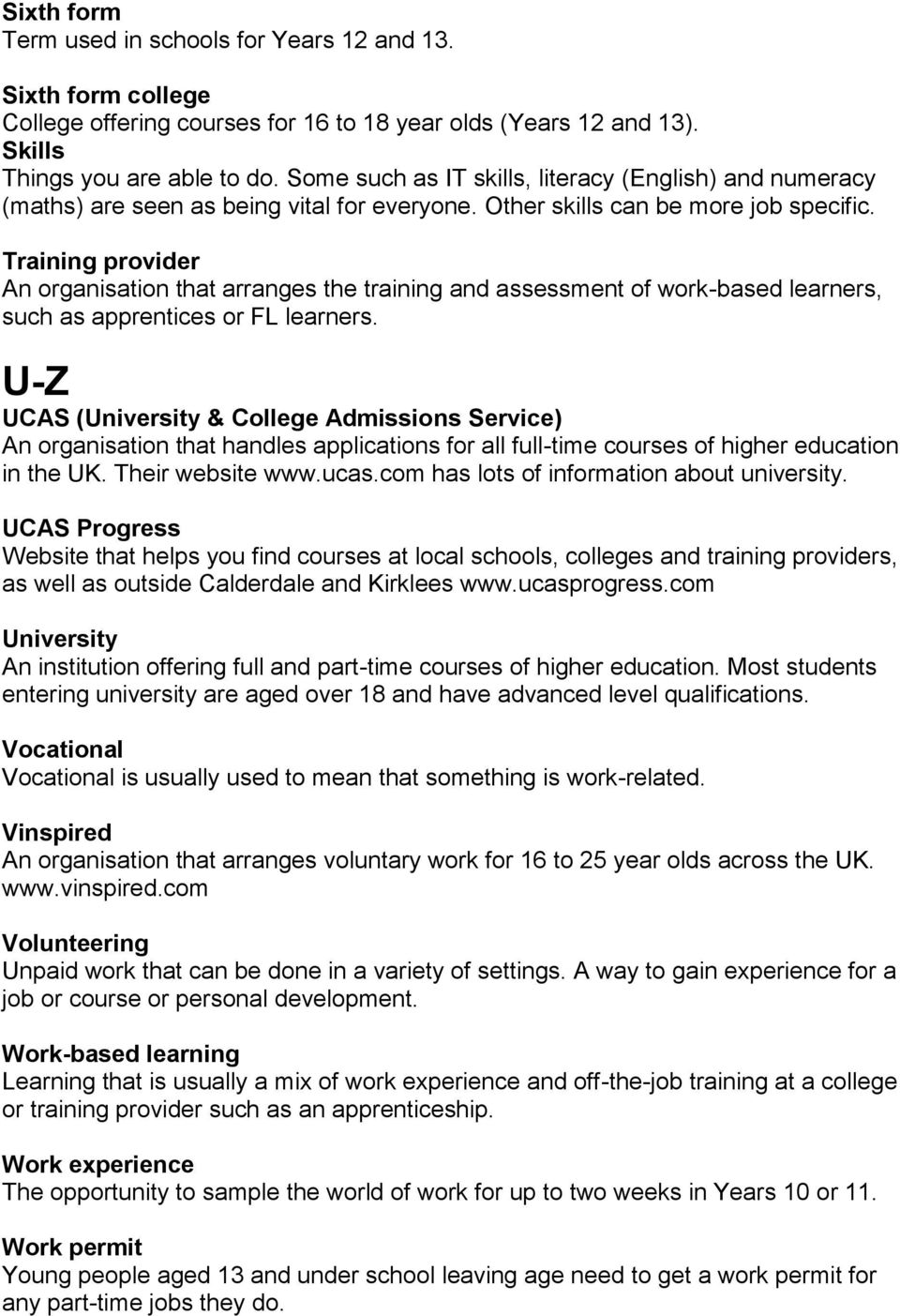 Training provider An organisation that arranges the training and assessment of work-based learners, such as apprentices or FL learners.