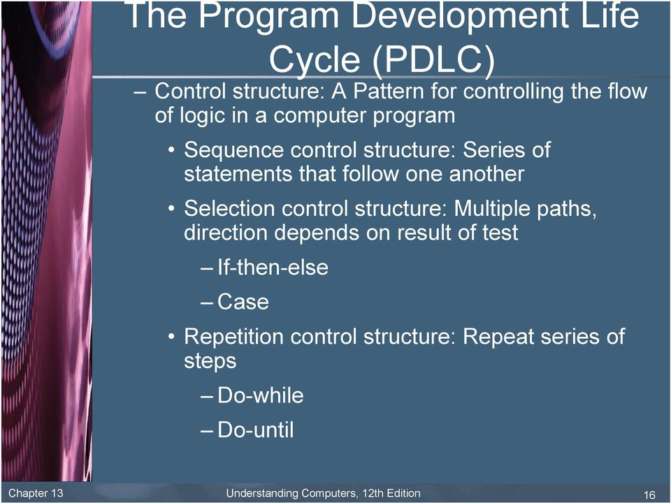 control structure: Multiple paths, direction depends on result of test If-then-else Case Repetition