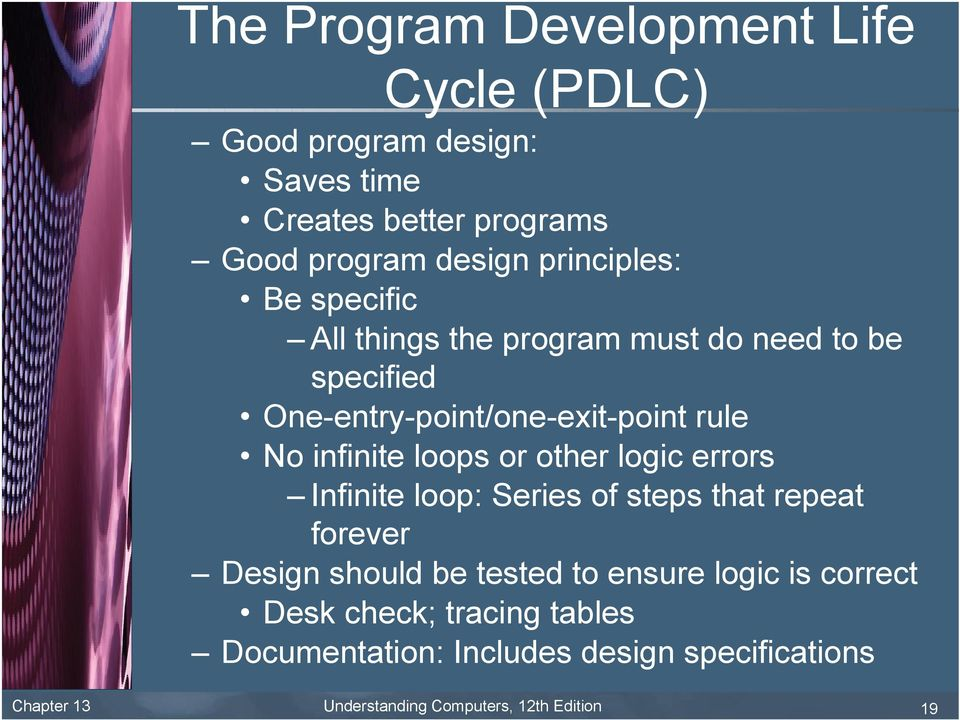 loops or other logic errors Infinite loop: Series of steps that repeat forever Design should be tested to ensure logic is