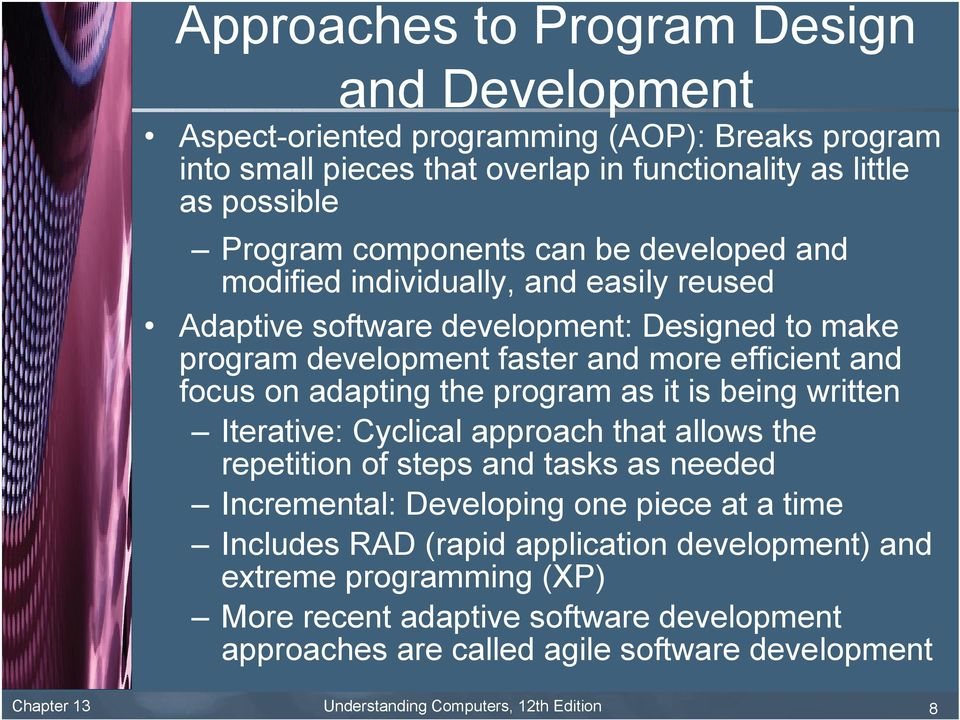 program as it is being written Iterative: Cyclical approach that allows the repetition of steps and tasks as needed Incremental: Developing one piece at a time Includes RAD (rapid