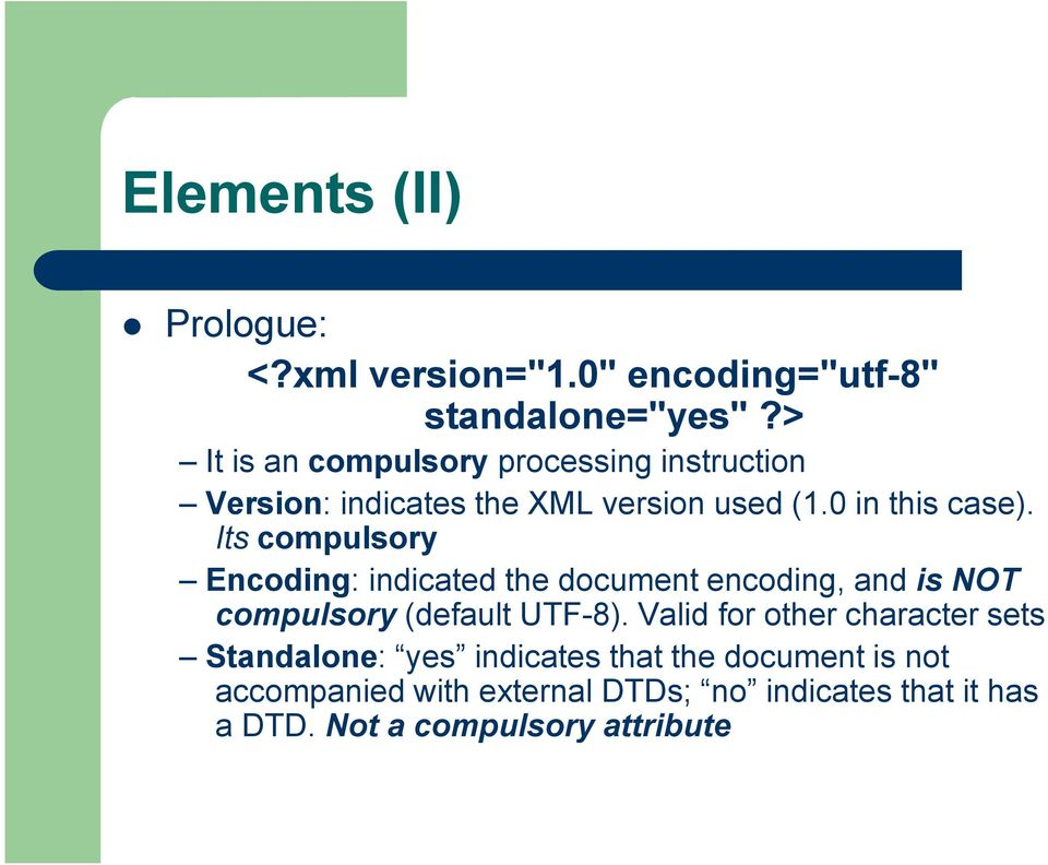 Its compulsory Encoding: indicated the document encoding, and is NOT compulsory (default UTF-8).