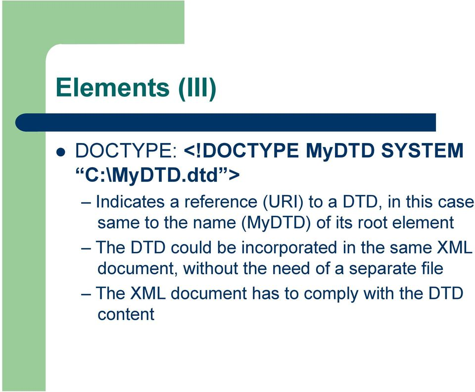 (MyDTD) of its root element The DTD could be incorporated in the same XML