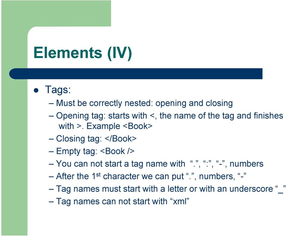 Example <Book> Closing tag: </Book> Empty tag: <Book /> You can not start a tag name with.