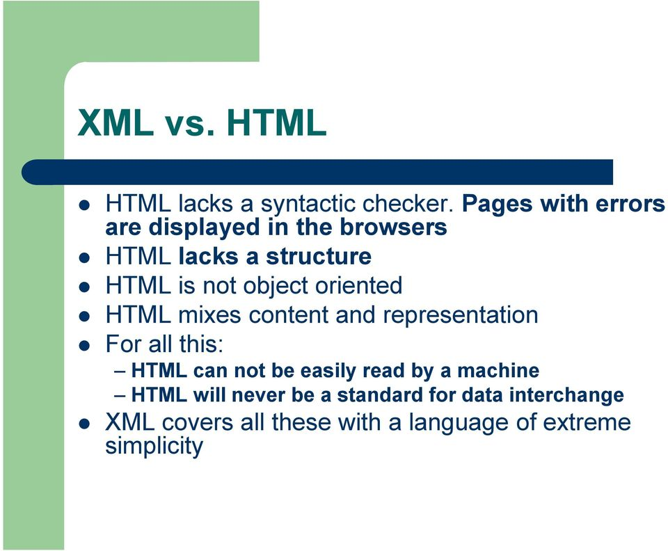 object oriented HTML mixes content and representation For all this: HTML can not be