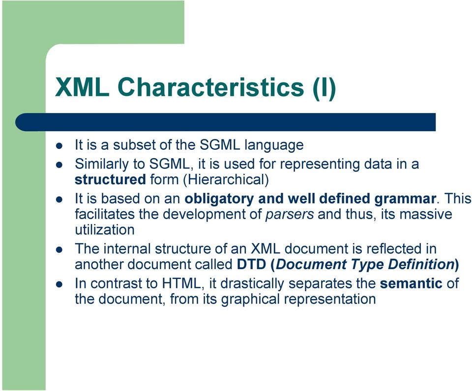 This facilitates the development of parsers and thus, its massive utilization The internal structure of an XML document is