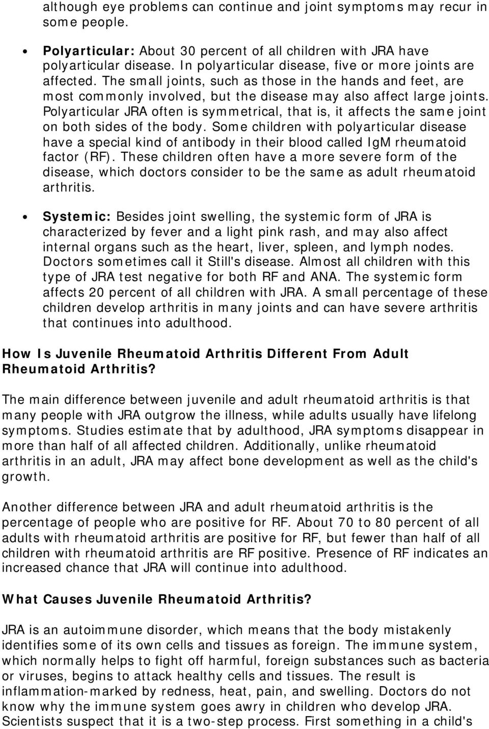 Polyarticular JRA often is symmetrical, that is, it affects the same joint on both sides of the body.