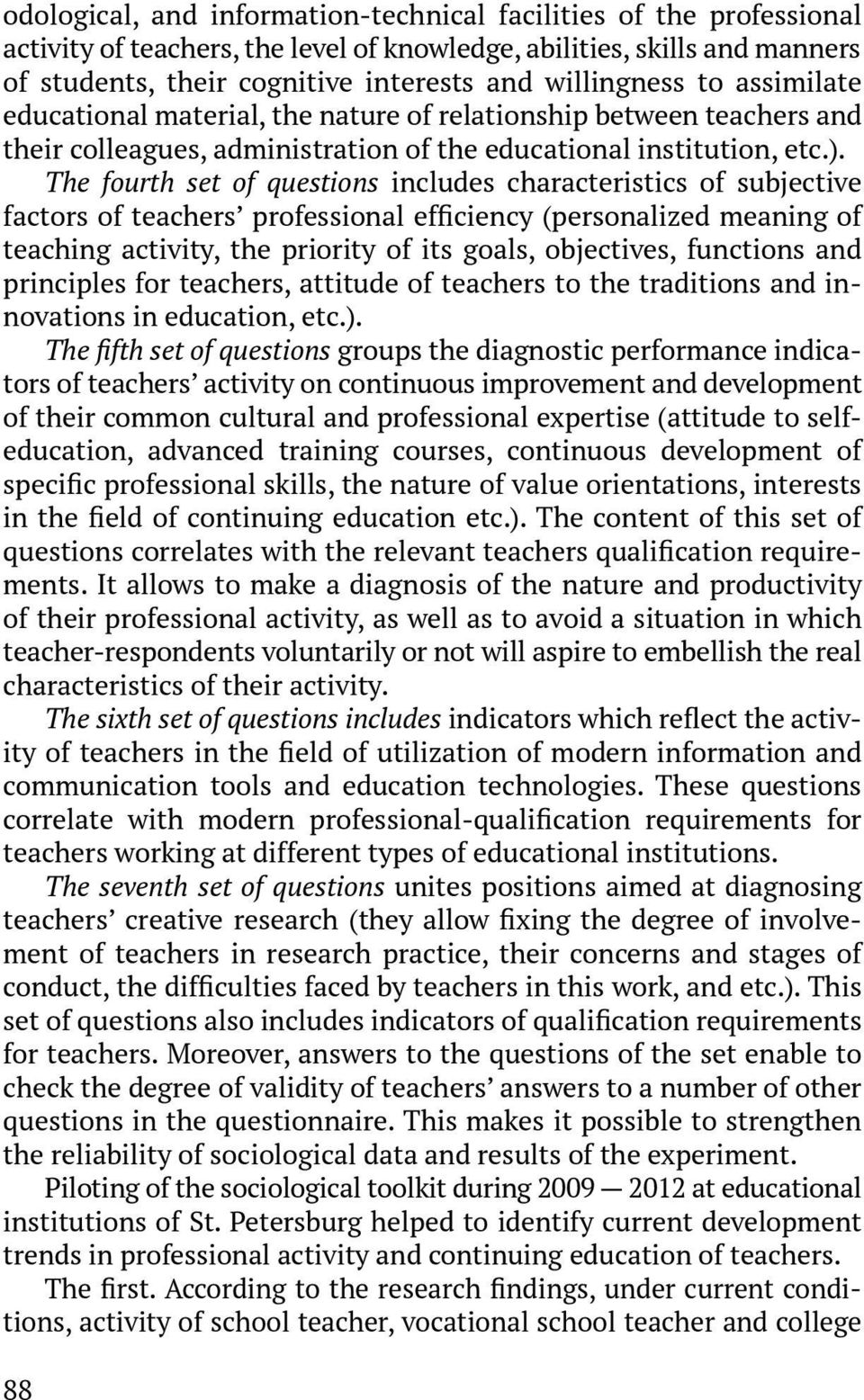 The fourth set of questions includes characteristics of subjective factors of teachers professional efficiency (personalized meaning of teaching activity, the priority of its goals, objectives,