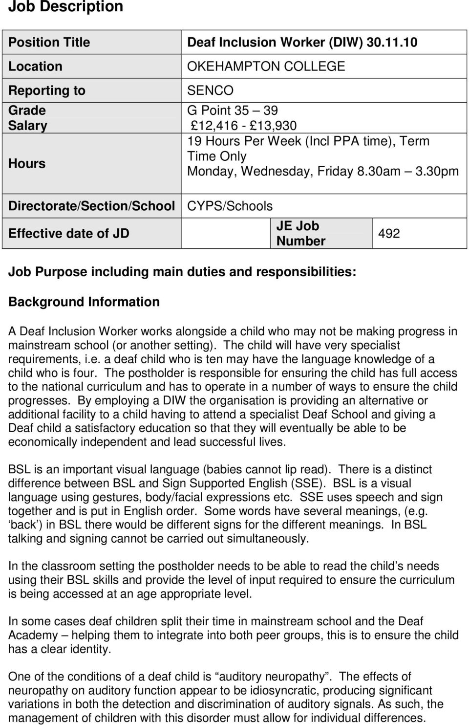 30pm Directorate/Section/School CYPS/Schools Effective date of JD JE Job Number 492 Job Purpose including main duties and responsibilities: Background Information A Deaf Inclusion Worker works