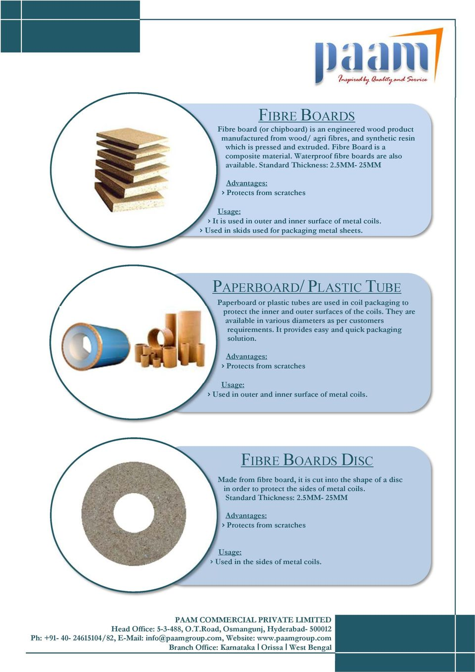 5MM- 25MM Protects from scratches PAPERBOARD/ PLASTIC TUBE Paperboard or plastic tubes are used in coil packaging to protect the inner and outer surfaces of the coils.
