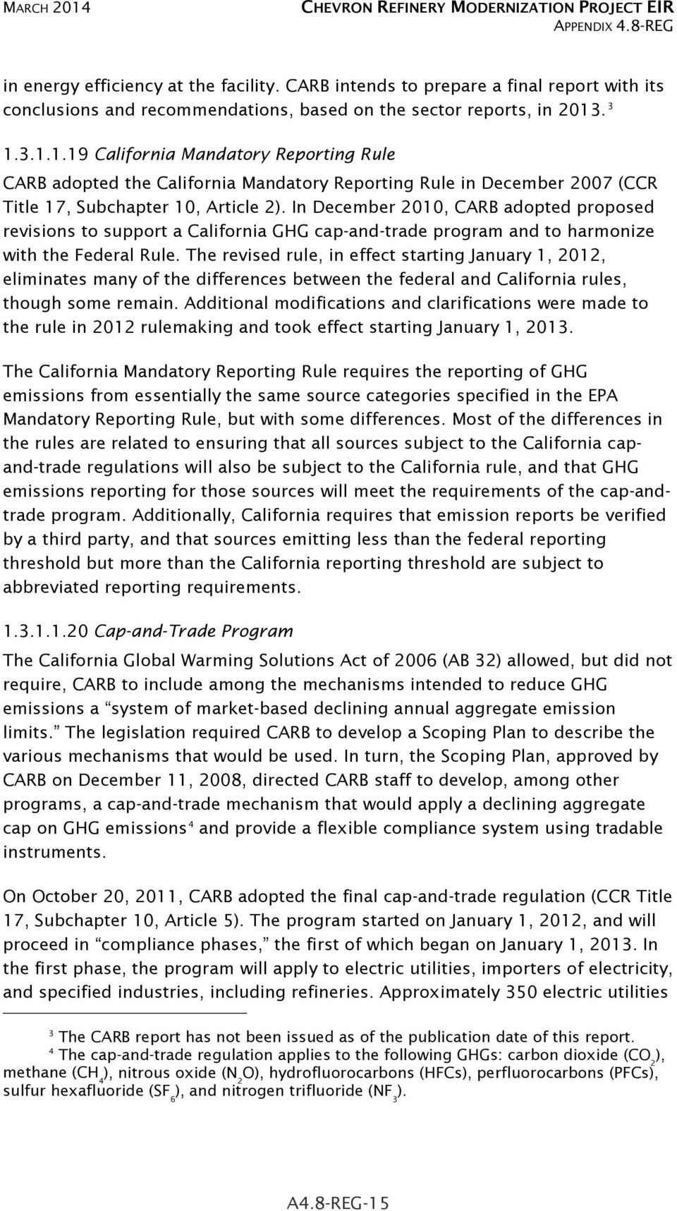 . 3 1.3.1.1.19 California Mandatory Reporting Rule CARB adopted the California Mandatory Reporting Rule in December 2007 (CCR Title 17, Subchapter 10, Article 2).