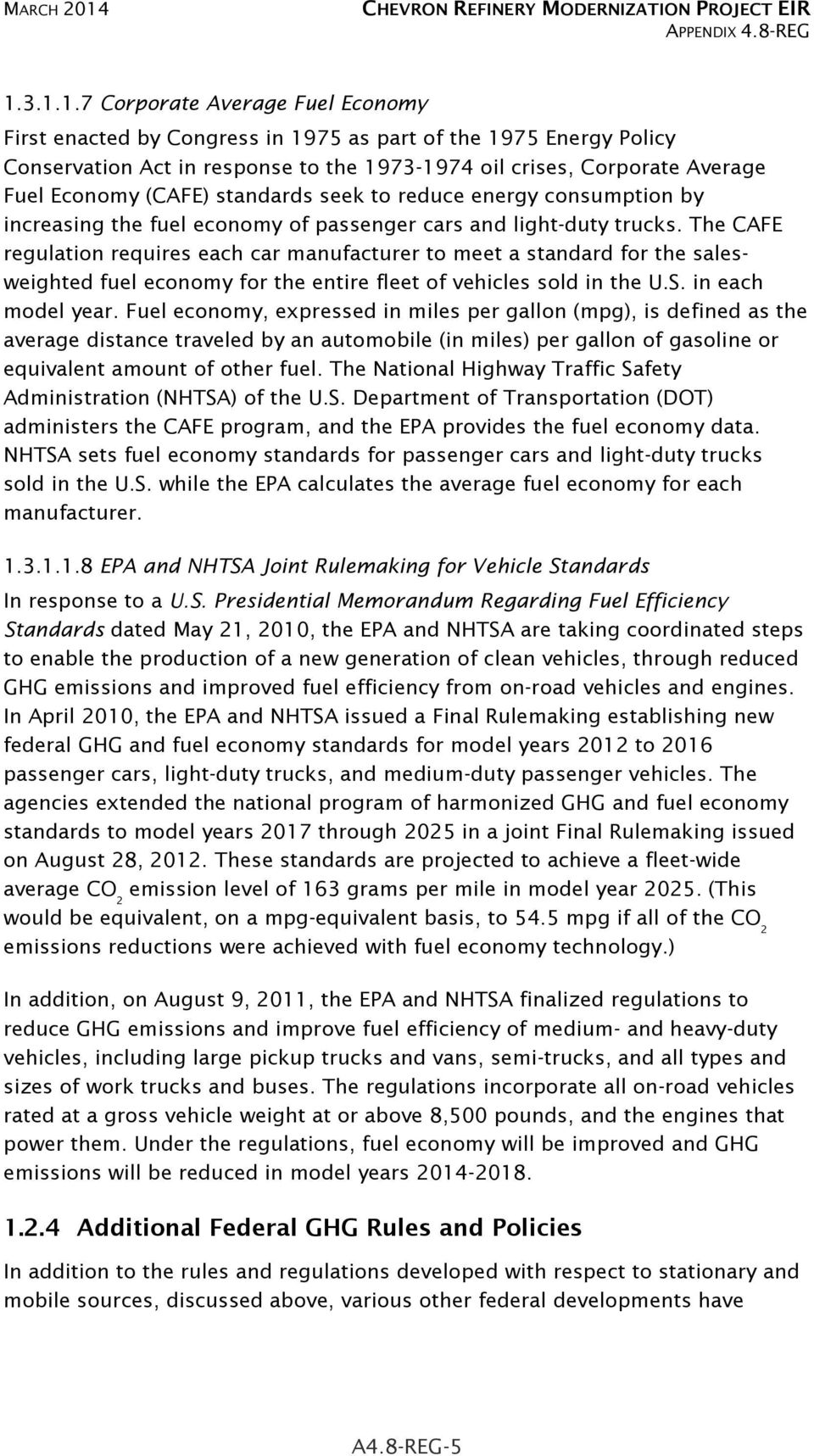 3.1.1.7 Corporate Average Fuel Economy First enacted by Congress in 1975 as part of the 1975 Energy Policy Conservation Act in response to the 1973-1974 oil crises, Corporate Average Fuel Economy