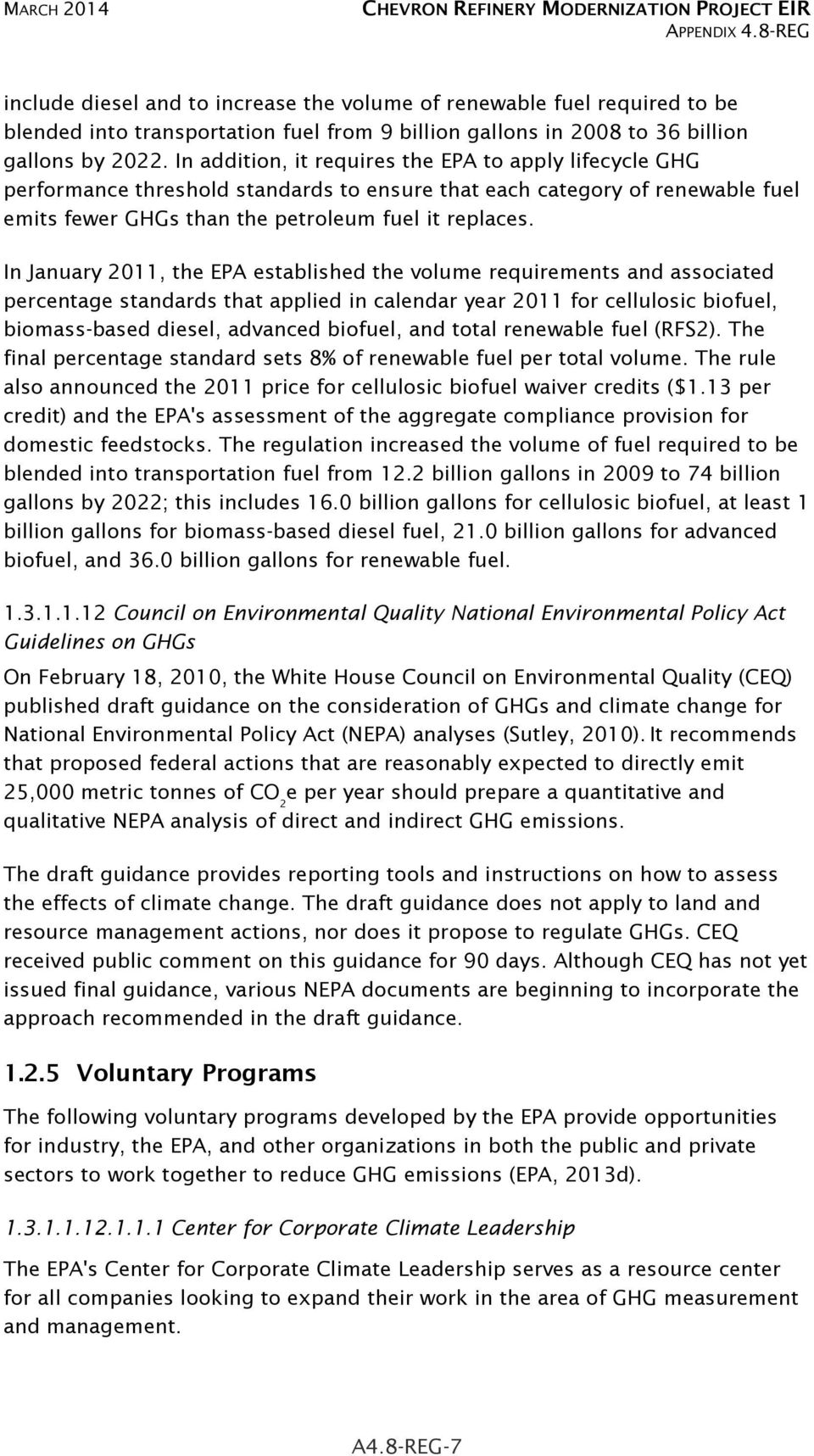 In addition, it requires the EPA to apply lifecycle GHG performance threshold standards to ensure that each category of renewable fuel emits fewer GHGs than the petroleum fuel it replaces.