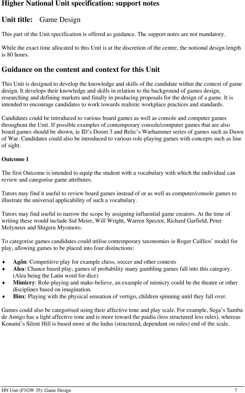 Guidance on the content and context for this Unit This Unit is designed to develop the knowledge and skills of the candidate within the context of game design.