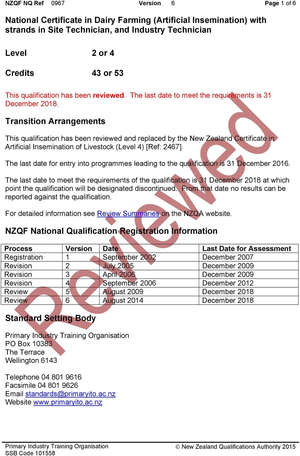 Transition Arrangements This qualification has been reviewed and replaced by the New Zealand Certificate in Artificial Insemination of Livestock (Level 4) [Ref: 2467].