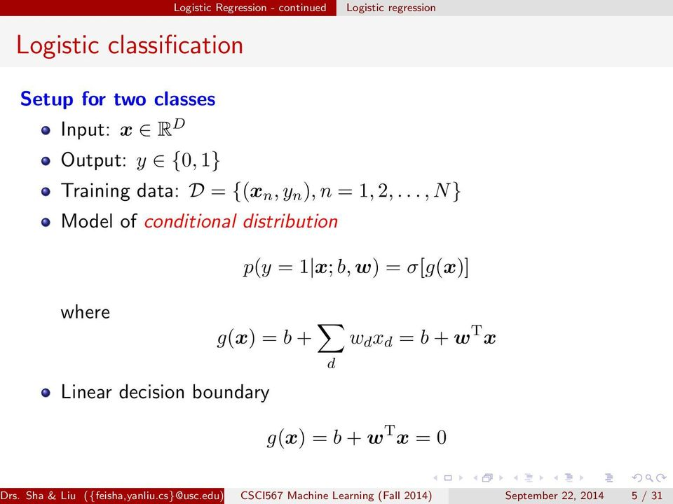 .., N} Model of conditional distribution p(y = 1 x; b, w) = σ[g(x)] where g(x) = b + d w d x d = b + w T x