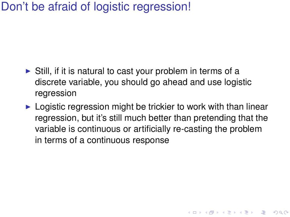 ahead and use logistic regression Logistic regression might be trickier to work with than linear