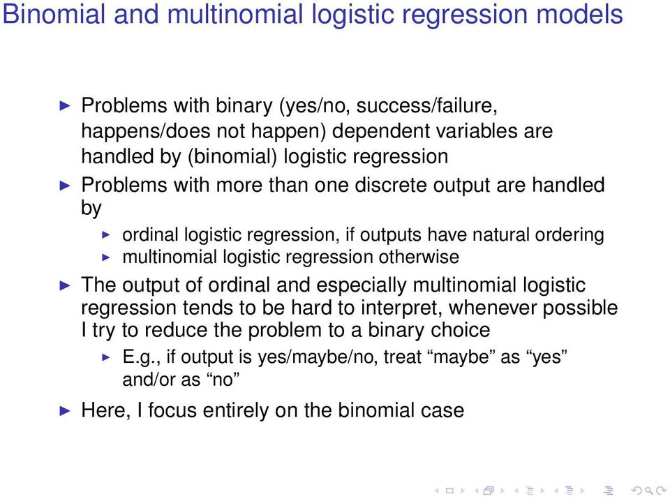 multinomial logistic regression otherwise The output of ordinal and especially multinomial logistic regression tends to be hard to interpret, whenever