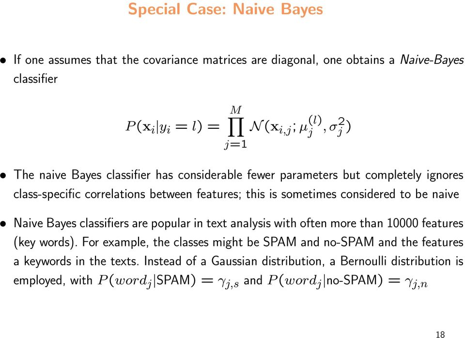 naive Naive Bayes classifiers are popular in text analysis with often more than 10000 features (key words).