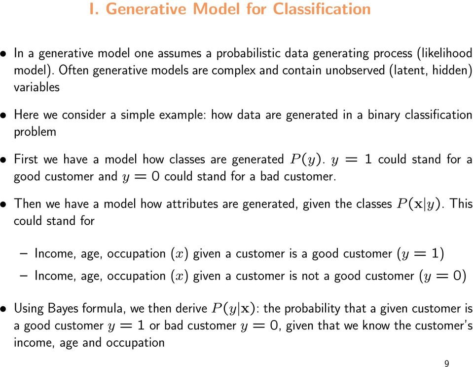 model how classes are generated P (y). y = 1 could stand for a good customer and y = 0 could stand for a bad customer. Then we have a model how attributes are generated, given the classes P (x y).