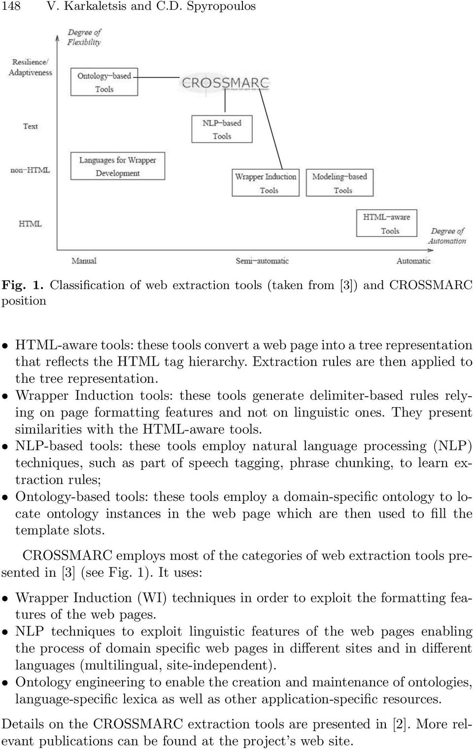 Extraction rules are then applied to the tree representation. Wrapper Induction tools: these tools generate delimiter-based rules relying on page formatting features and not on linguistic ones.