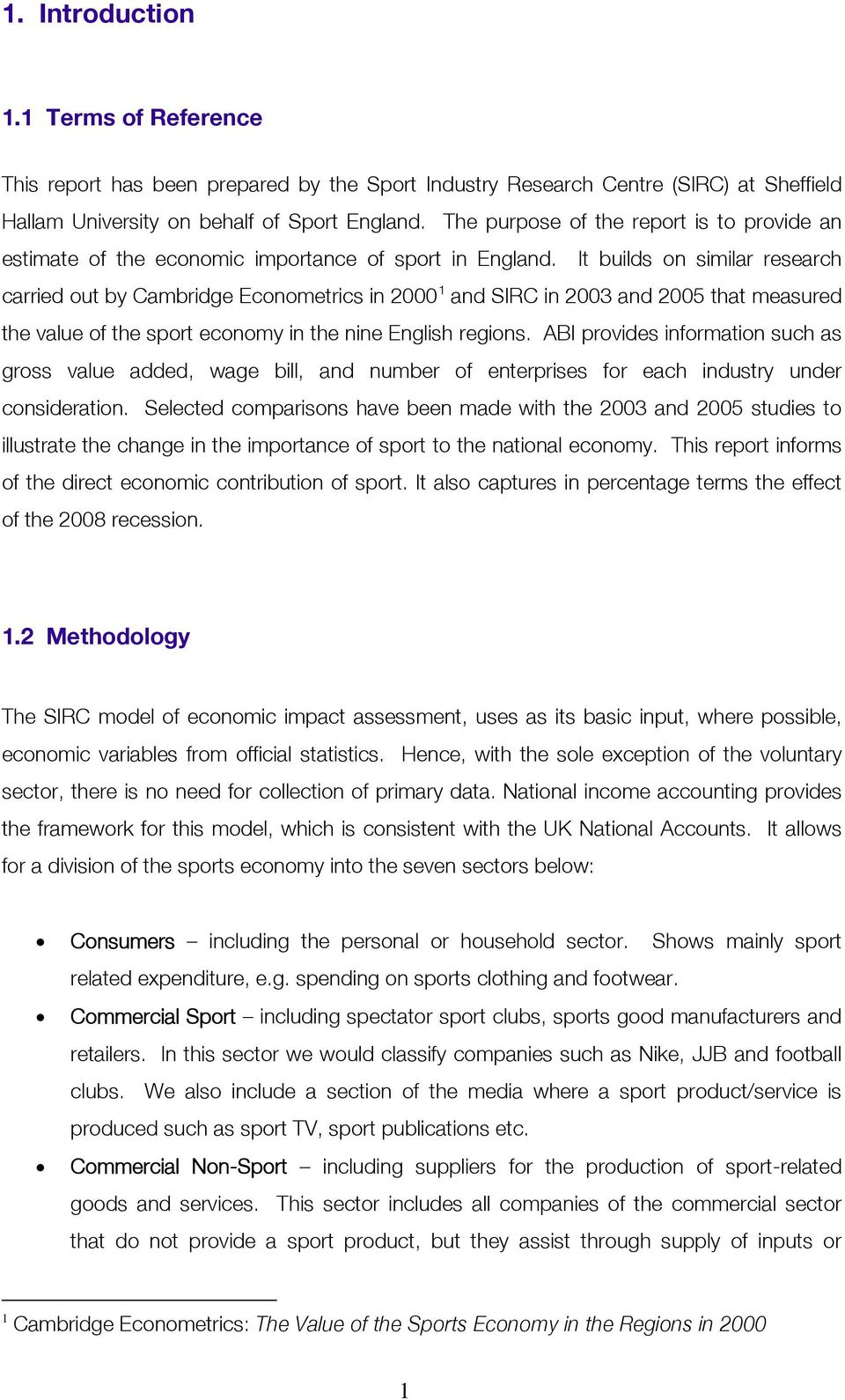 It builds on similar research carried out by Cambridge Econometrics in 2000 1 and SIRC in 2003 and 2005 that measured the value of the sport economy in the nine English regions.