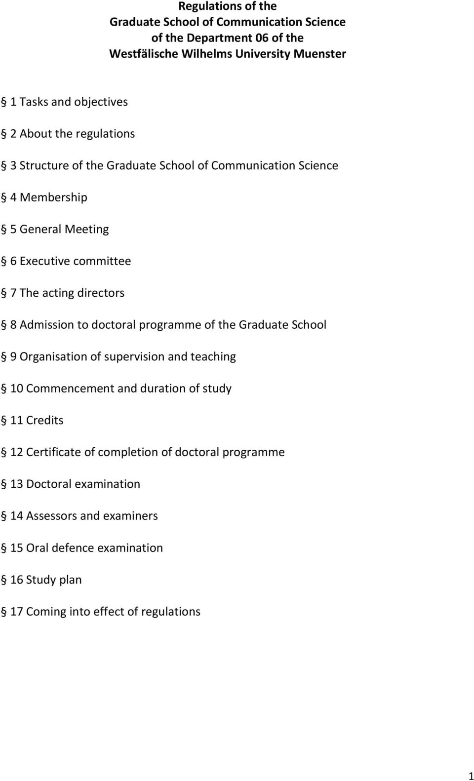 Admission to doctoral programme of the Graduate School 9 Organisation of supervision and teaching 10 Commencement and duration of study 11 Credits 12