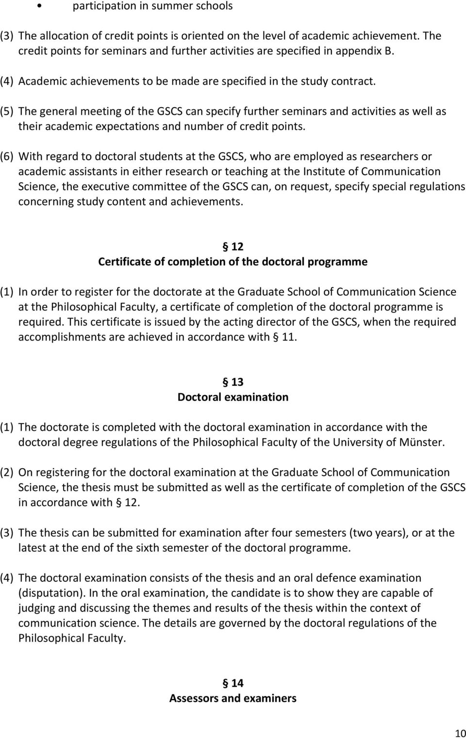 (5) The general meeting of the GSCS can specify further seminars and activities as well as their academic expectations and number of credit points.
