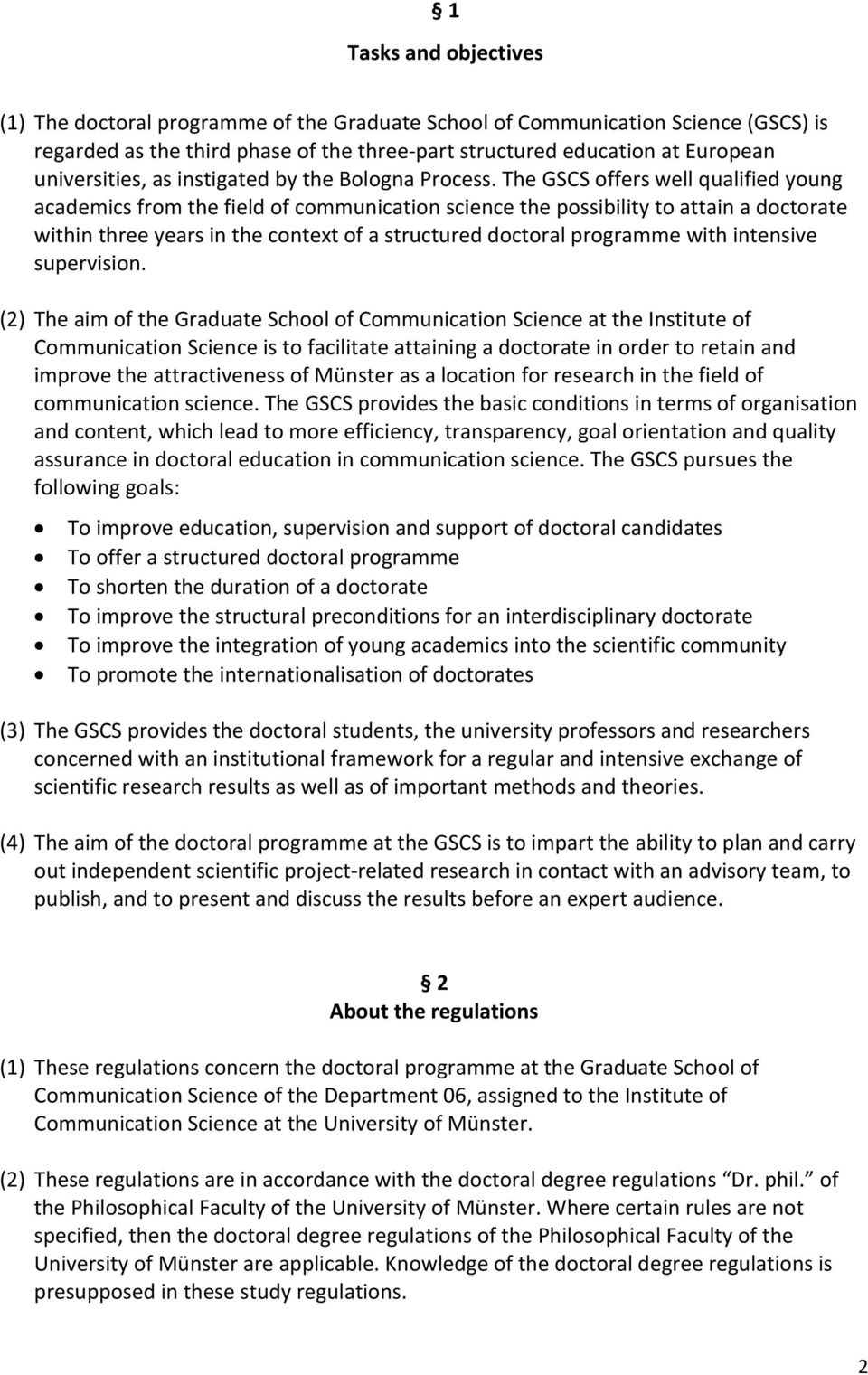 The GSCS offers well qualified young academics from the field of communication science the possibility to attain a doctorate within three years in the context of a structured doctoral programme with