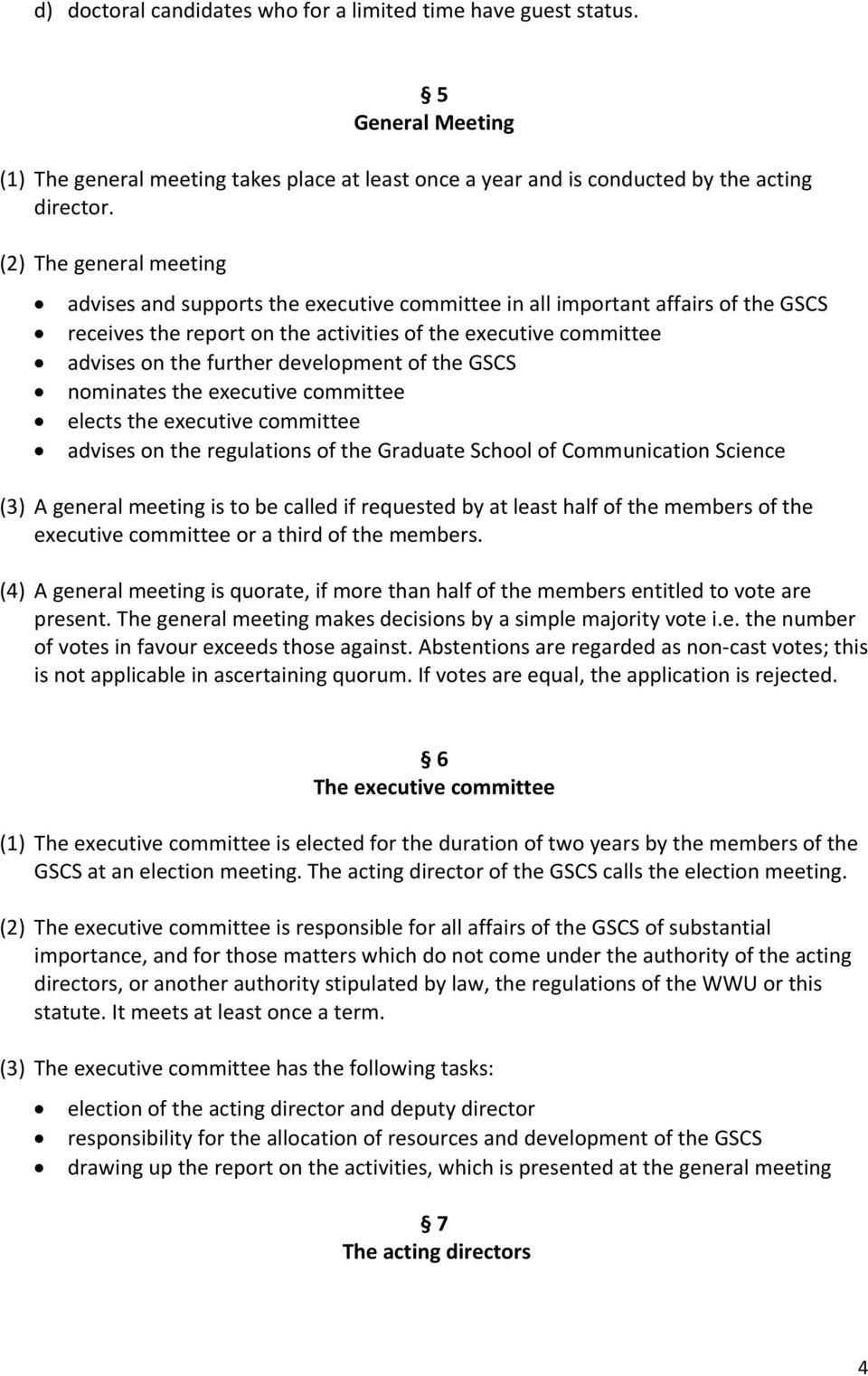 development of the GSCS nominates the executive committee elects the executive committee advises on the regulations of the Graduate School of Communication Science (3) A general meeting is to be