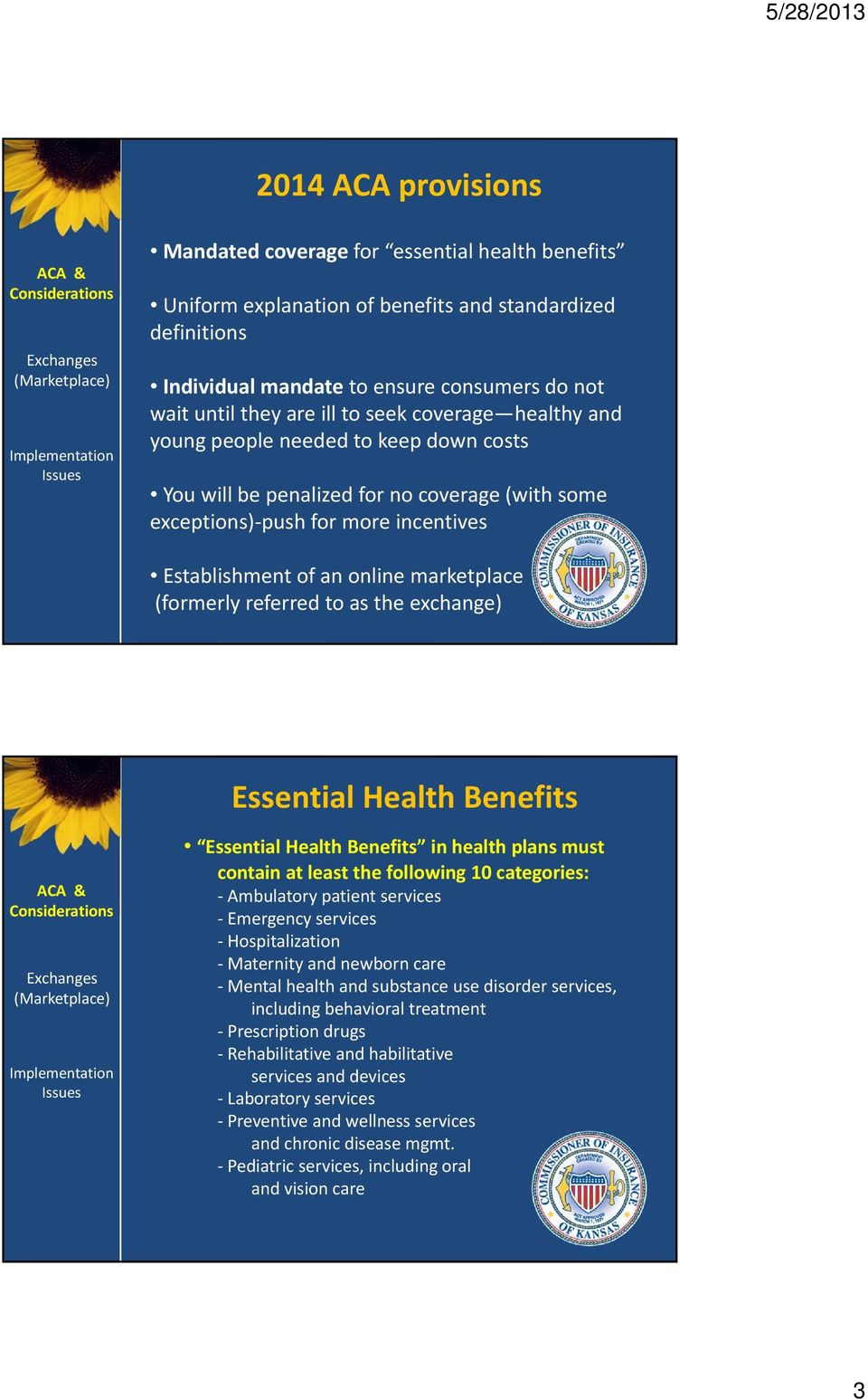 (formerly referred to as the exchange) Essential Health Benefits Essential Health Benefits in health plans must contain at least the following 10 categories: Ambulatory patient services Emergency