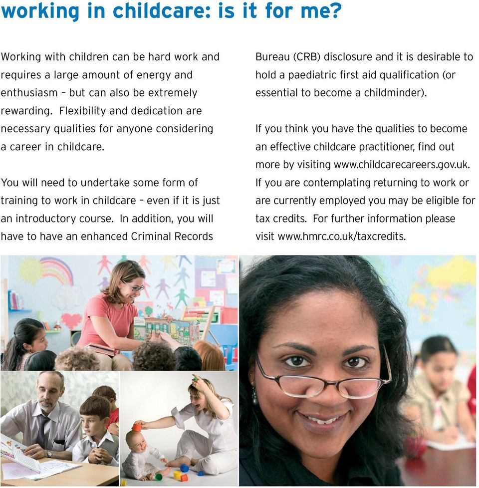 You will need to undertake some form of training to work in childcare even if it is just an introductory course.