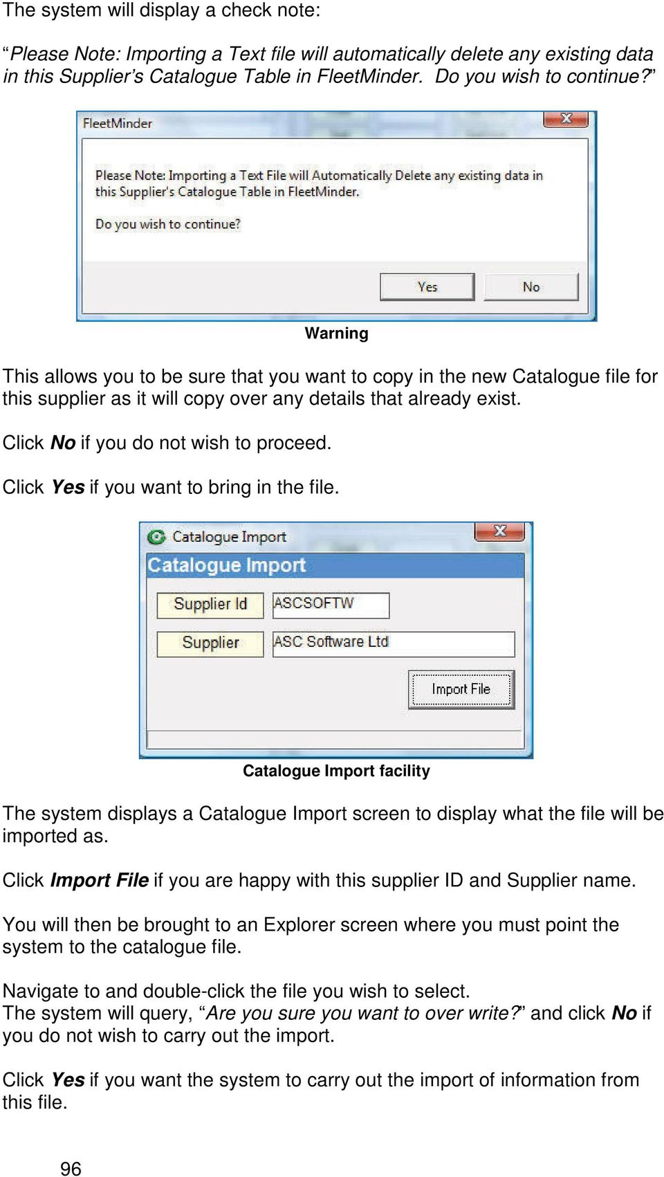 Click Yes if you want to bring in the file. Catalogue Import facility The system displays a Catalogue Import screen to display what the file will be imported as.